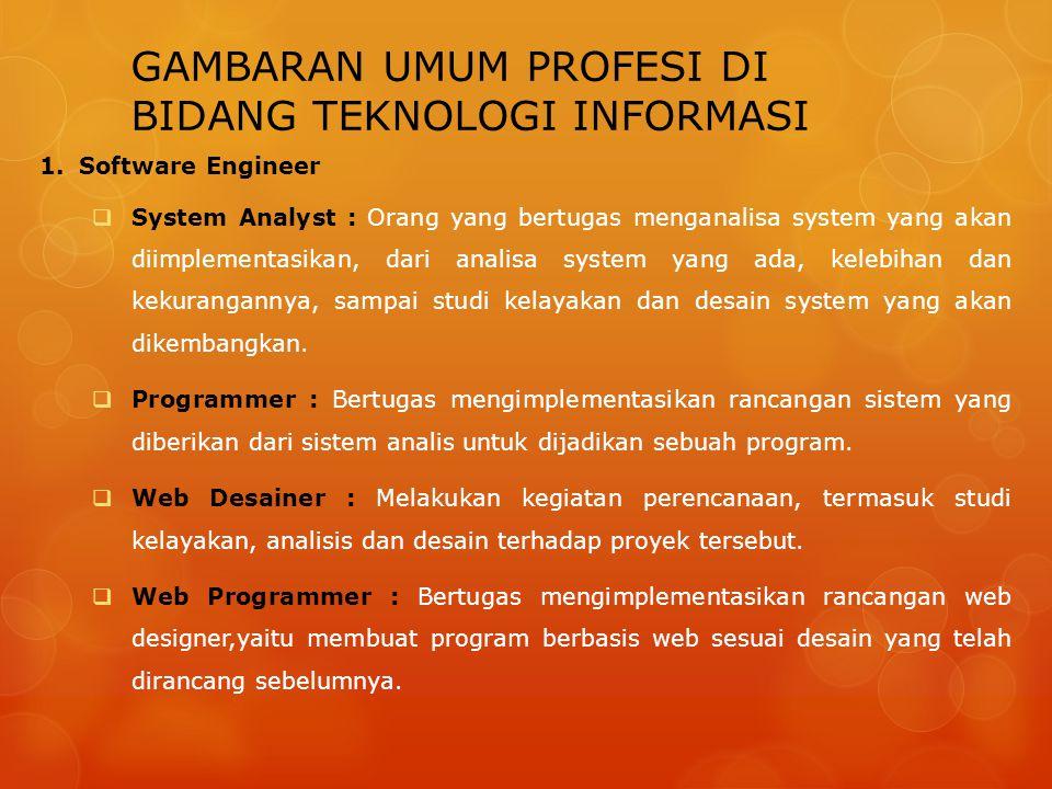 GAMBARAN UMUM PROFESI DI BIDANG TEKNOLOGI INFORMASI 1.Software Engineer  System Analyst : Orang yang bertugas menganalisa system yang akan diimplemen