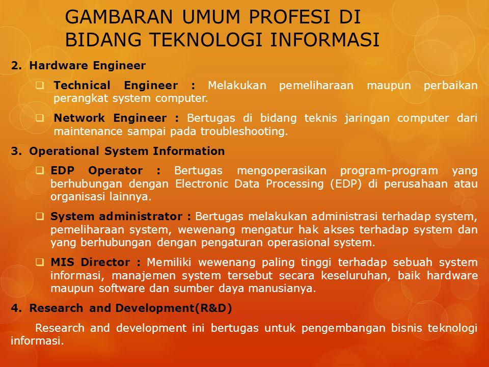 GAMBARAN UMUM PROFESI DI BIDANG TEKNOLOGI INFORMASI 2.Hardware Engineer  Technical Engineer : Melakukan pemeliharaan maupun perbaikan perangkat syste