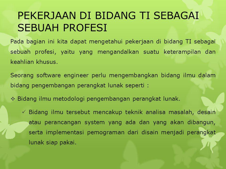 PEKERJAAN DI BIDANG TI SEBAGAI SEBUAH PROFESI Pada bagian ini kita dapat mengetahui pekerjaan di bidang TI sebagai sebuah profesi, yaitu yang menganda