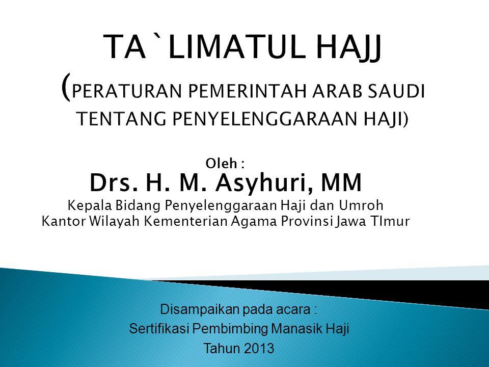 Oleh : Drs. H. M. Asyhuri, MM Kepala Bidang Penyelenggaraan Haji dan Umroh Kantor Wilayah Kementerian Agama Provinsi Jawa TImur Disampaikan pada acara
