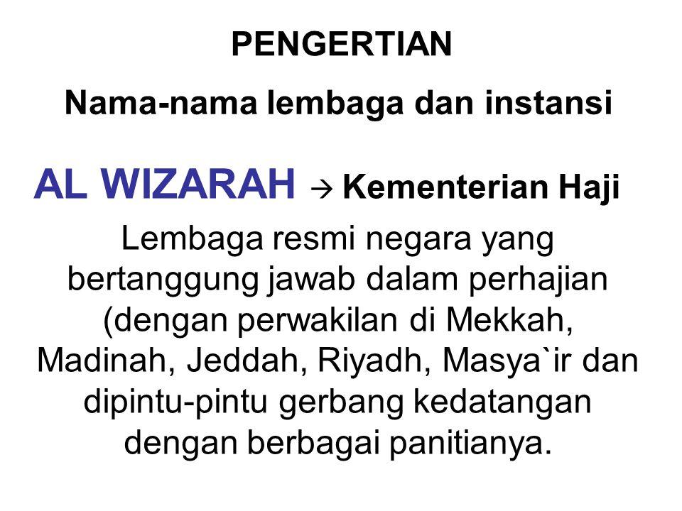 PENGERTIAN AL WIZARAH  Kementerian Haji Lembaga resmi negara yang bertanggung jawab dalam perhajian (dengan perwakilan di Mekkah, Madinah, Jeddah, Ri