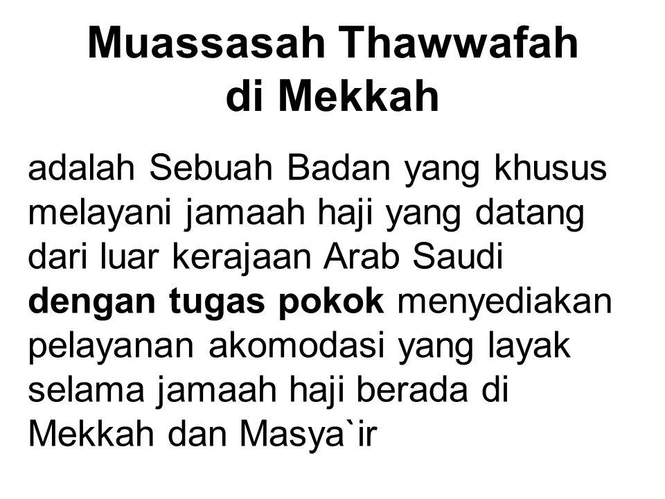 Muassasah Thawwafah di Mekkah adalah Sebuah Badan yang khusus melayani jamaah haji yang datang dari luar kerajaan Arab Saudi dengan tugas pokok menyed