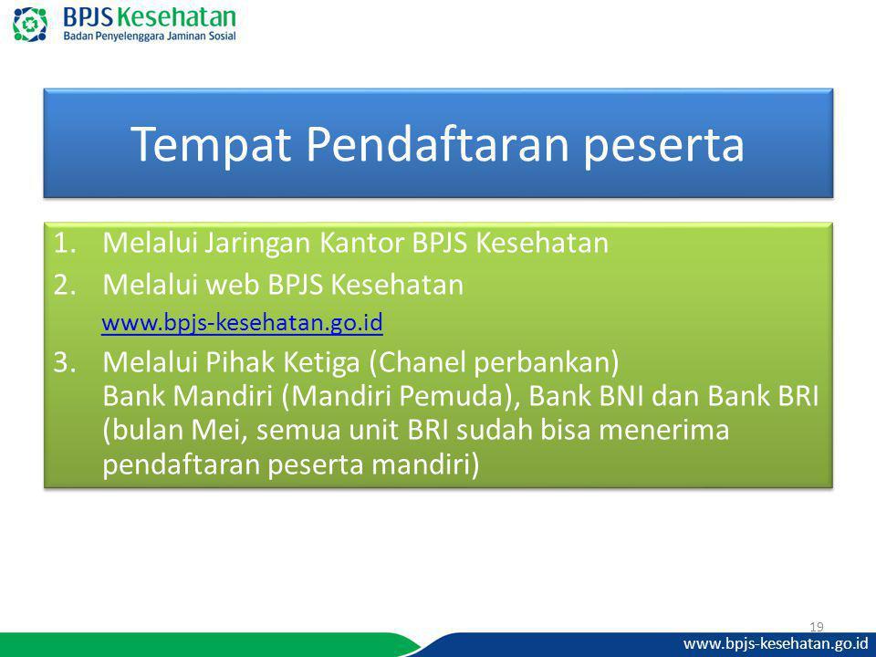 www.bpjs-kesehatan.go.id Tempat Pendaftaran peserta 1.Melalui Jaringan Kantor BPJS Kesehatan 2.Melalui web BPJS Kesehatan www.bpjs-kesehatan.go.id 3.M