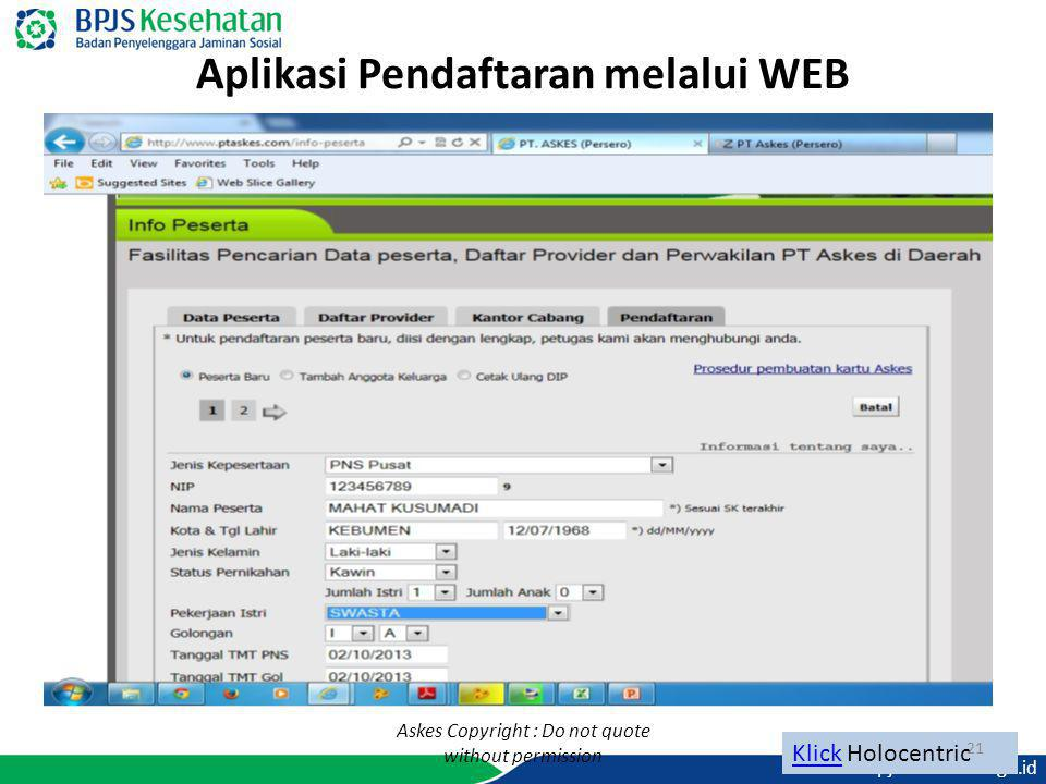 www.bpjs-kesehatan.go.id Aplikasi Pendaftaran melalui WEB Klick Holocentric 21 Askes Copyright : Do not quote without permission