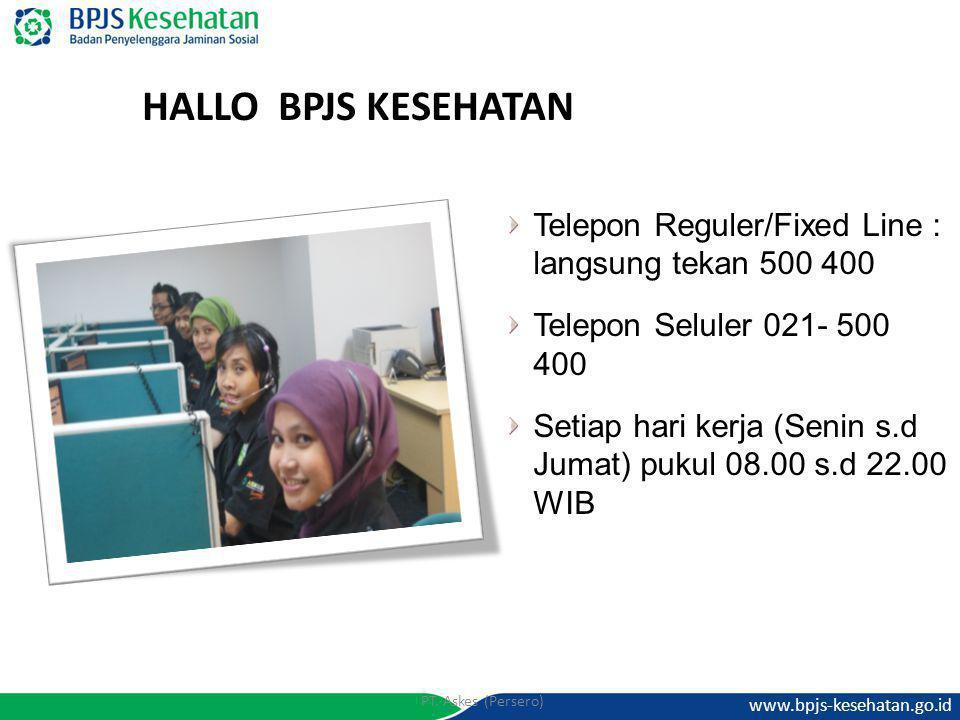 www.bpjs-kesehatan.go.id PT. Askes (Persero) Telepon Reguler/Fixed Line : langsung tekan 500 400 Telepon Seluler 021- 500 400 Setiap hari kerja (Senin