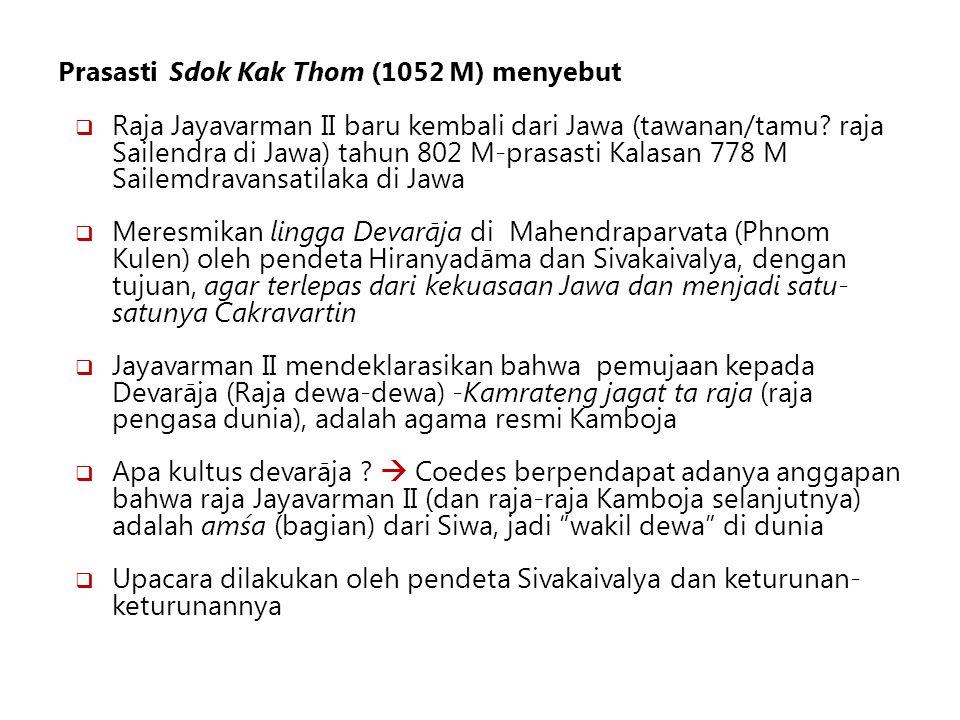 Prasasti Sdok Kak Thom (1052 M) menyebut  Raja Jayavarman II baru kembali dari Jawa (tawanan/tamu? raja Sailendra di Jawa) tahun 802 M-prasasti Kalas