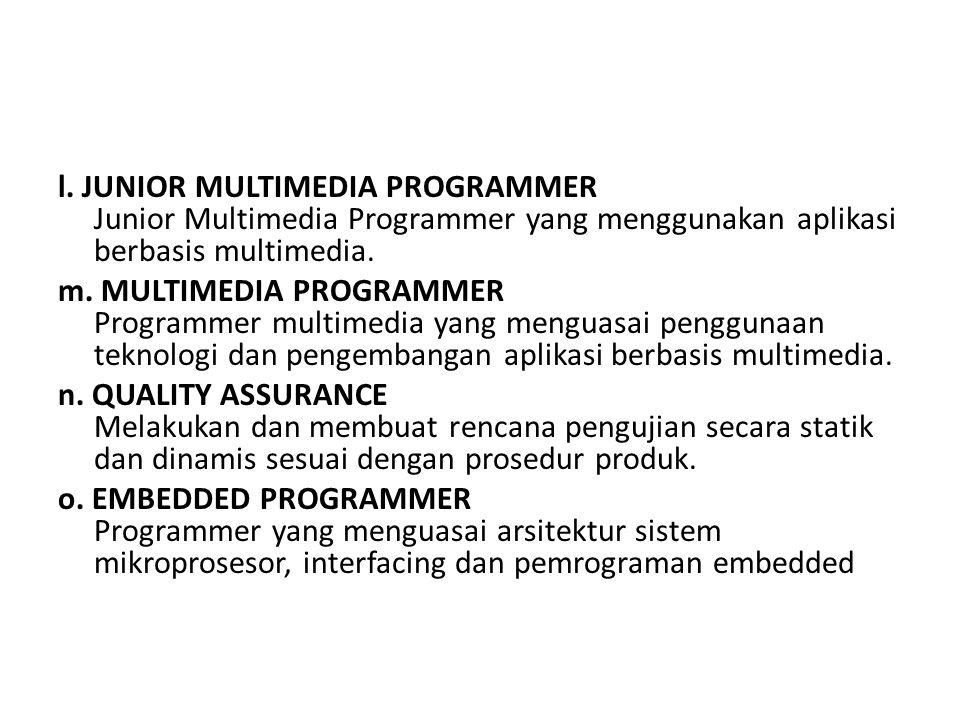 l. JUNIOR MULTIMEDIA PROGRAMMER Junior Multimedia Programmer yang menggunakan aplikasi berbasis multimedia. m. MULTIMEDIA PROGRAMMER Programmer multim