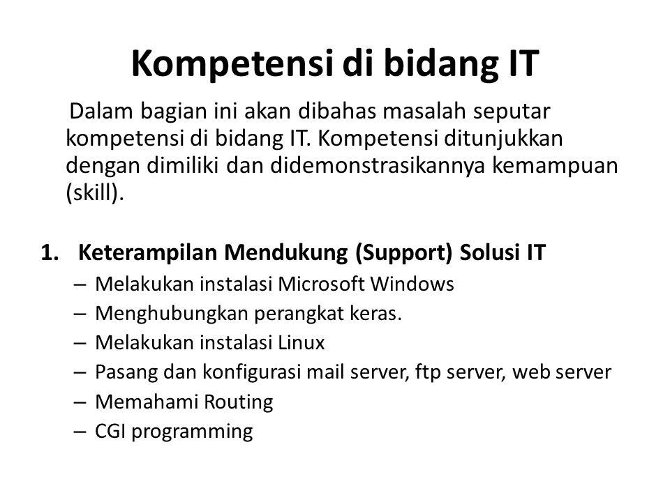 Kompetensi di bidang IT Dalam bagian ini akan dibahas masalah seputar kompetensi di bidang IT.