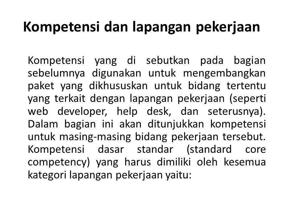 Kompetensi dan lapangan pekerjaan Kompetensi yang di sebutkan pada bagian sebelumnya digunakan untuk mengembangkan paket yang dikhususkan untuk bidang tertentu yang terkait dengan lapangan pekerjaan (seperti web developer, help desk, dan seterusnya).