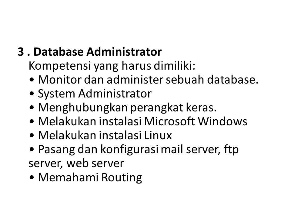 3.Database Administrator Kompetensi yang harus dimiliki: • Monitor dan administer sebuah database.