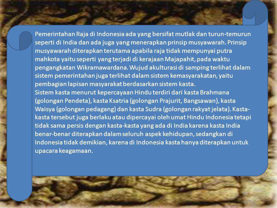 Sistem Organisasi Kemasyarakatan Dengan adanya pengaruh kebudayaan India, maka sistem pemerintahan yang berkembang di Indonesia adalah bentuk kerajaan