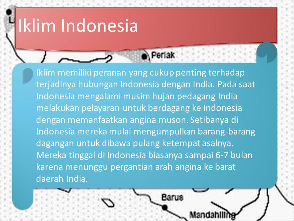 Iklim Indonesia Iklim memiliki peranan yang cukup penting terhadap terjadinya hubungan Indonesia dengan India.