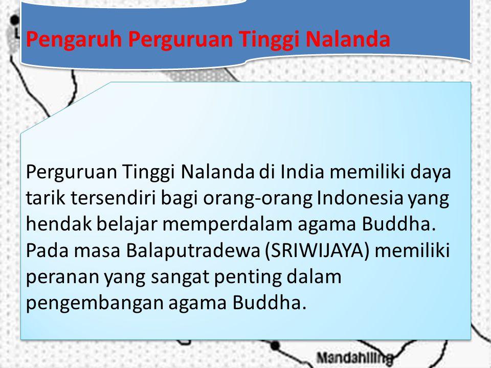 Pengaruh Perguruan Tinggi Nalanda Pengaruh Perguruan Tinggi Nalanda Perguruan Tinggi Nalanda di India memiliki daya tarik tersendiri bagi orang-orang Indonesia yang hendak belajar memperdalam agama Buddha.