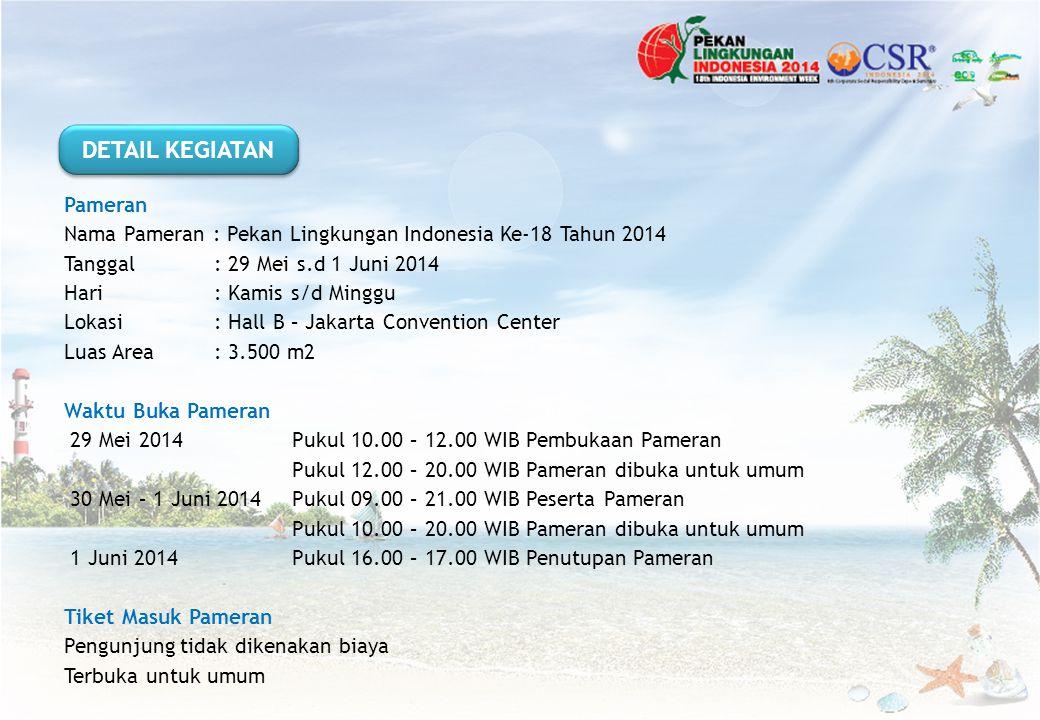Pameran Nama Pameran : Pekan Lingkungan Indonesia Ke-18 Tahun 2014 Tanggal: 29 Mei s.d 1 Juni 2014 Hari: Kamis s/d Minggu Lokasi: Hall B – Jakarta Con