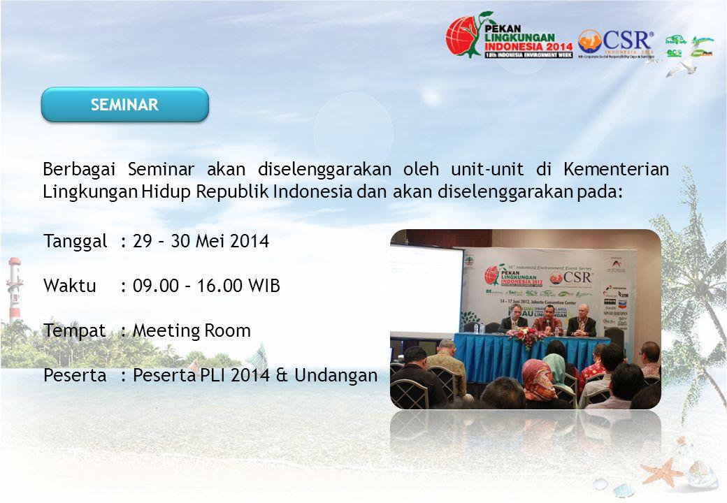 Berbagai Seminar akan diselenggarakan oleh unit-unit di Kementerian Lingkungan Hidup Republik Indonesia dan akan diselenggarakan pada: Tanggal : 29 –