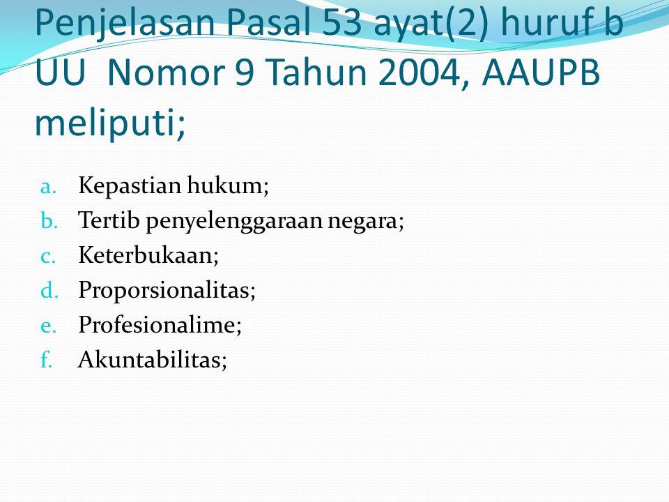 Penjelasan Pasal 53 ayat(2) huruf b UU Nomor 9 Tahun 2004, AAUPB meliputi; a.