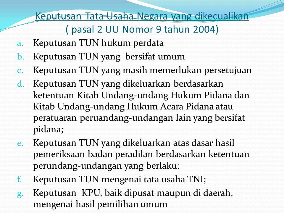 Keputusan Tata Usaha Negara yang dikecualikan ( pasal 2 UU Nomor 9 tahun 2004) a.