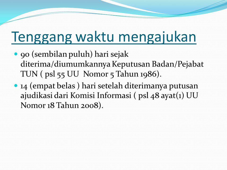 Tenggang waktu mengajukan  90 (sembilan puluh) hari sejak diterima/diumumkannya Keputusan Badan/Pejabat TUN ( psl 55 UU Nomor 5 Tahun 1986).