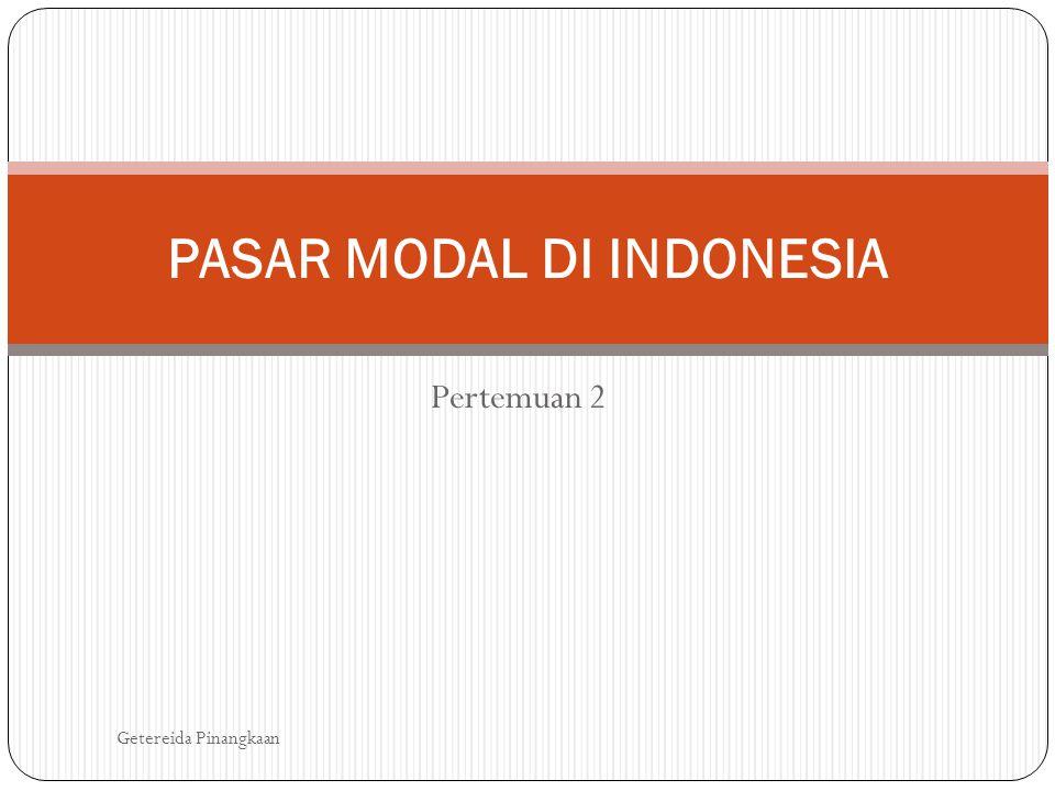 Pertemuan 2 PASAR MODAL DI INDONESIA Getereida Pinangkaan
