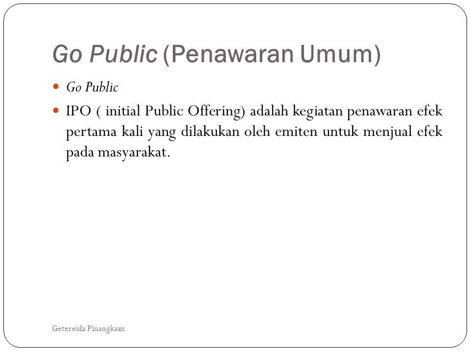 Go Public (Penawaran Umum) Getereida Pinangkaan  Go Public  IPO ( initial Public Offering) adalah kegiatan penawaran efek pertama kali yang dilakuka