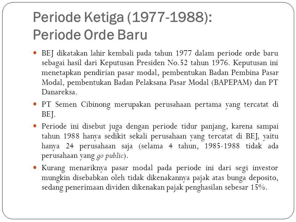 Peride Keempat (1988-Mei1995): Periode Bangun dari Tidur yang Panjang  Setelah tahun 1988, selama 3 tahun saja, yaitu sampai tahun 1990, jumlah perusahaan yang terdapat di BEJ meningkat sampai dengan 128.