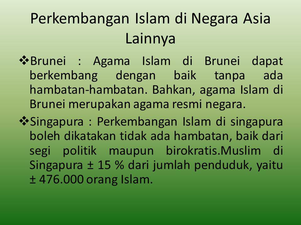 Perkembangan Islam di Negara Asia Lainnya  Brunei : Agama Islam di Brunei dapat berkembang dengan baik tanpa ada hambatan-hambatan. Bahkan, agama Isl