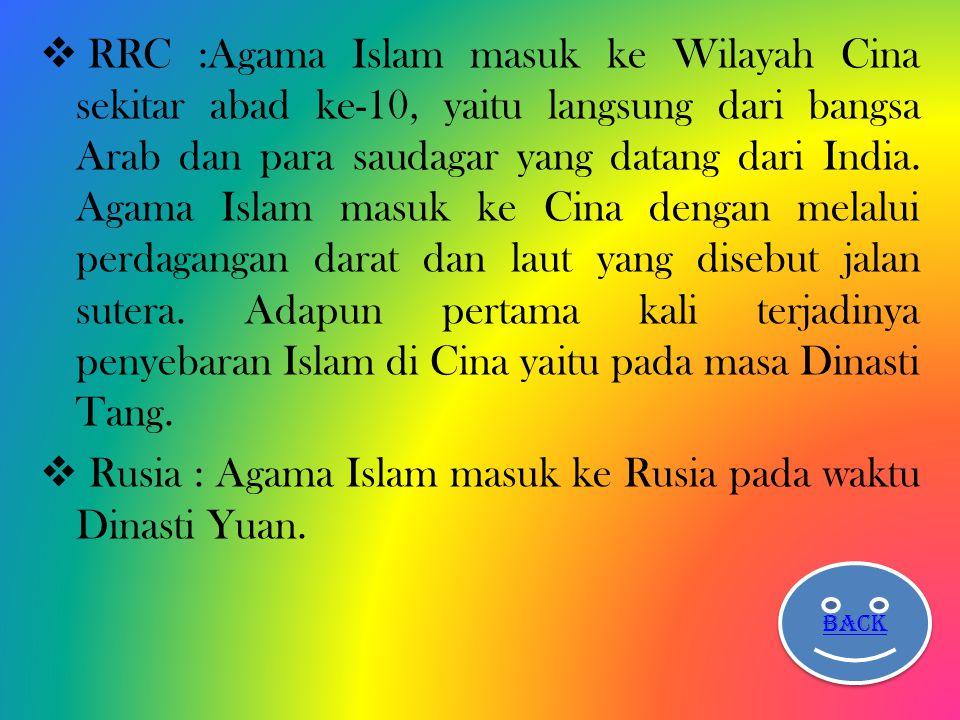  RRC :Agama Islam masuk ke Wilayah Cina sekitar abad ke-10, yaitu langsung dari bangsa Arab dan para saudagar yang datang dari India. Agama Islam mas