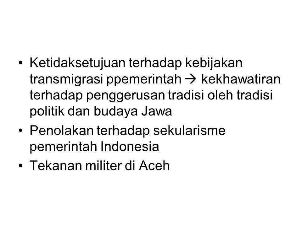 •Ketidaksetujuan terhadap kebijakan transmigrasi ppemerintah  kekhawatiran terhadap penggerusan tradisi oleh tradisi politik dan budaya Jawa •Penolakan terhadap sekularisme pemerintah Indonesia •Tekanan militer di Aceh