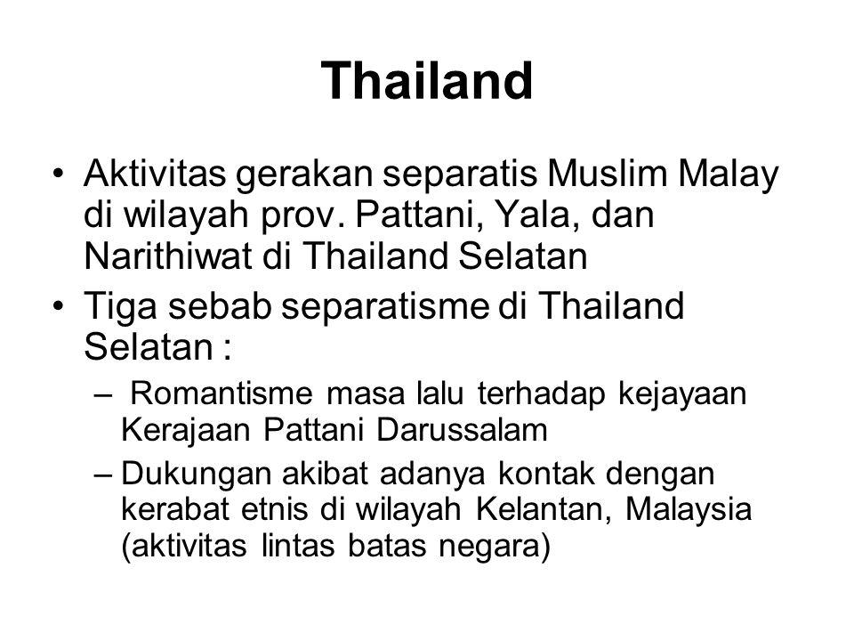 Thailand •Aktivitas gerakan separatis Muslim Malay di wilayah prov.