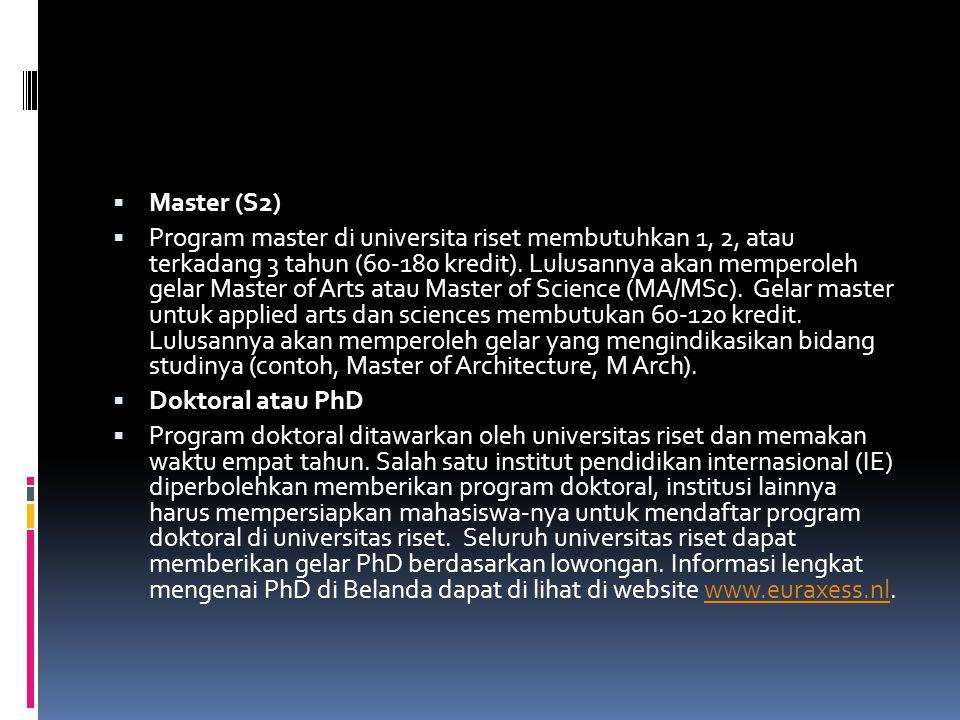  Master (S2)  Program master di universita riset membutuhkan 1, 2, atau terkadang 3 tahun (60-180 kredit).