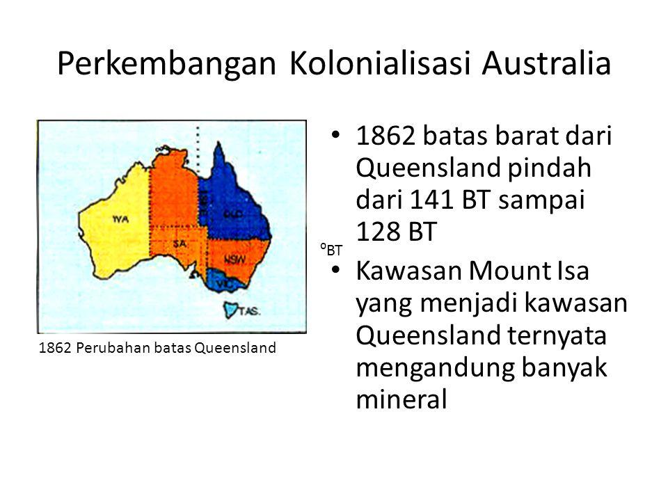 Perkembangan Kolonialisasi Australia • 1862 batas barat dari Queensland pindah dari 141 BT sampai 128 BT • Kawasan Mount Isa yang menjadi kawasan Quee