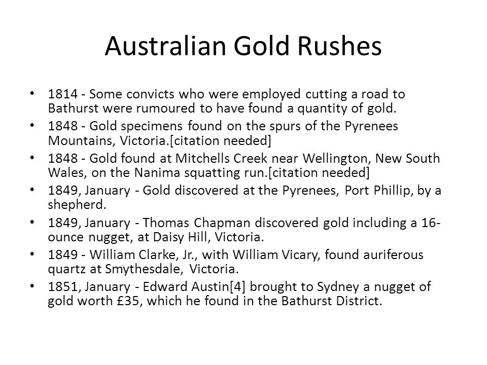 Australian Gold Rushes • 1814 - Some convicts who were employed cutting a road to Bathurst were rumoured to have found a quantity of gold.