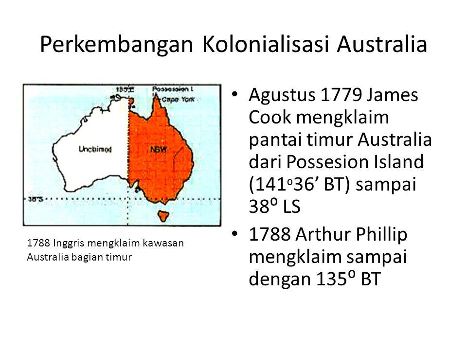 Perkembangan Kolonialisasi Australia • Agustus 1779 James Cook mengklaim pantai timur Australia dari Possesion Island (141 ⁰ 36' BT) sampai 38⁰ LS • 1