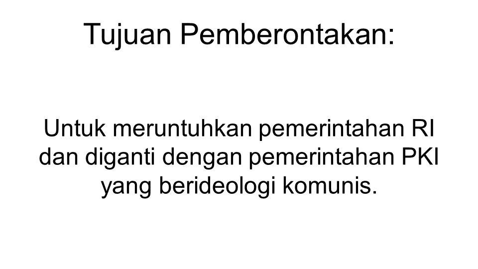 Tujuan Pemberontakan: Untuk meruntuhkan pemerintahan RI dan diganti dengan pemerintahan PKI yang berideologi komunis.