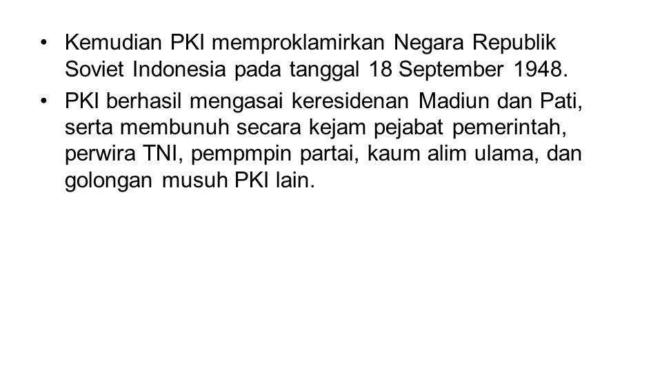 •Kemudian PKI memproklamirkan Negara Republik Soviet Indonesia pada tanggal 18 September 1948.