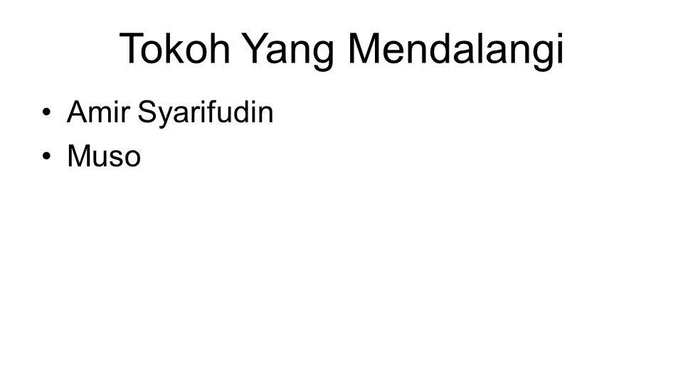 Tokoh Yang Mendalangi •Amir Syarifudin •Muso