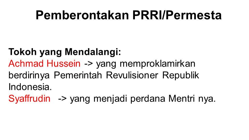 Tokoh yang Mendalangi: Achmad Hussein -> yang memproklamirkan berdirinya Pemerintah Revulisioner Republik Indonesia.