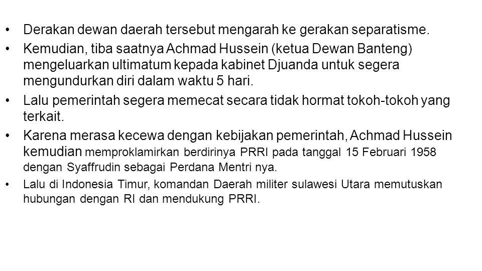 •Derakan dewan daerah tersebut mengarah ke gerakan separatisme. •Kemudian, tiba saatnya Achmad Hussein (ketua Dewan Banteng) mengeluarkan ultimatum ke