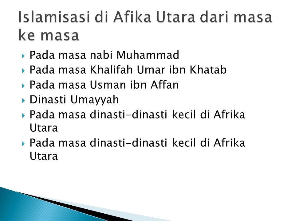  Pada masa nabi Muhammad  Pada masa Khalifah Umar ibn Khatab  Pada masa Usman ibn Affan  Dinasti Umayyah  Pada masa dinasti-dinasti kecil di Afrika Utara