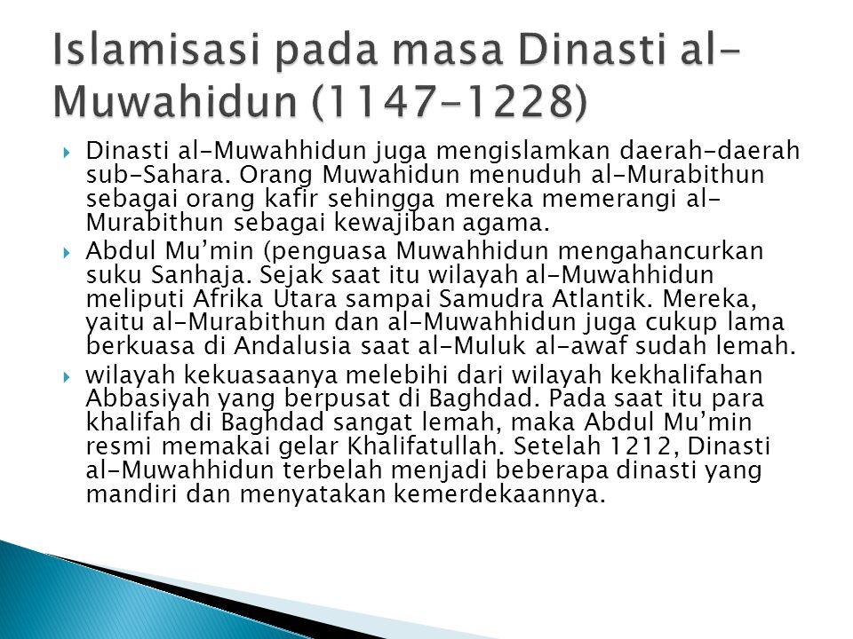  Dinasti al-Muwahhidun juga mengislamkan daerah-daerah sub-Sahara.