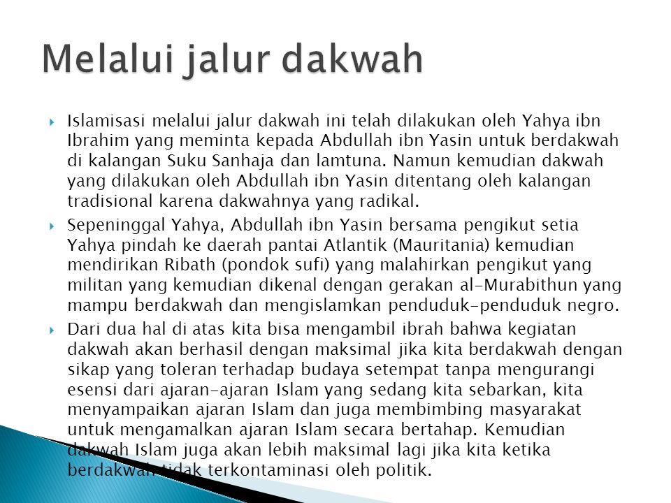  Islamisasi melalui jalur dakwah ini telah dilakukan oleh Yahya ibn Ibrahim yang meminta kepada Abdullah ibn Yasin untuk berdakwah di kalangan Suku Sanhaja dan lamtuna.