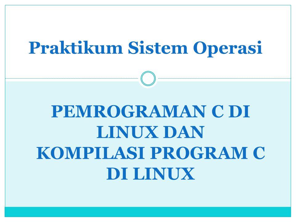PEMROGRAMAN C DI LINUX DAN KOMPILASI PROGRAM C DI LINUX Praktikum Sistem Operasi