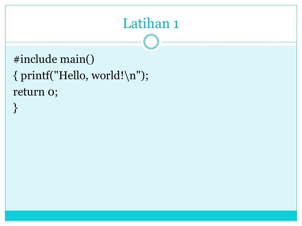 Latihan 1 #include main() { printf( Hello, world!\n ); return 0; }