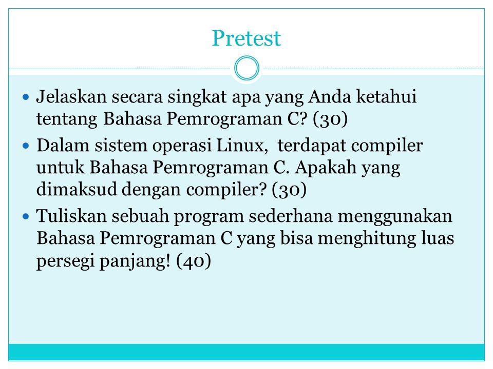 Pretest  Jelaskan secara singkat apa yang Anda ketahui tentang Bahasa Pemrograman C.