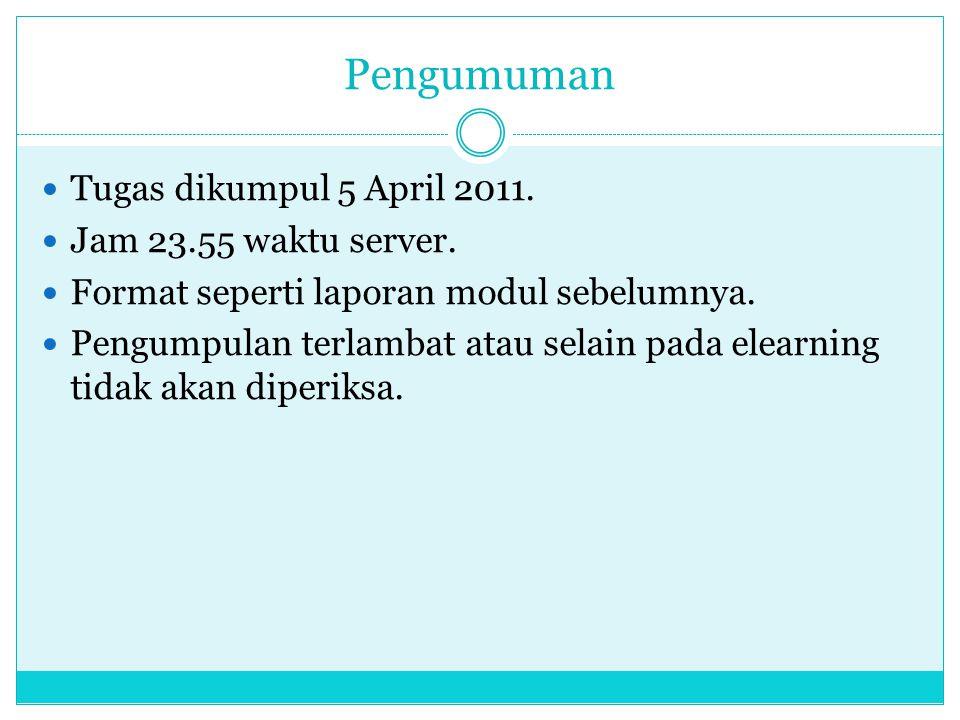 Pengumuman  Tugas dikumpul 5 April 2011.  Jam 23.55 waktu server.  Format seperti laporan modul sebelumnya.  Pengumpulan terlambat atau selain pad