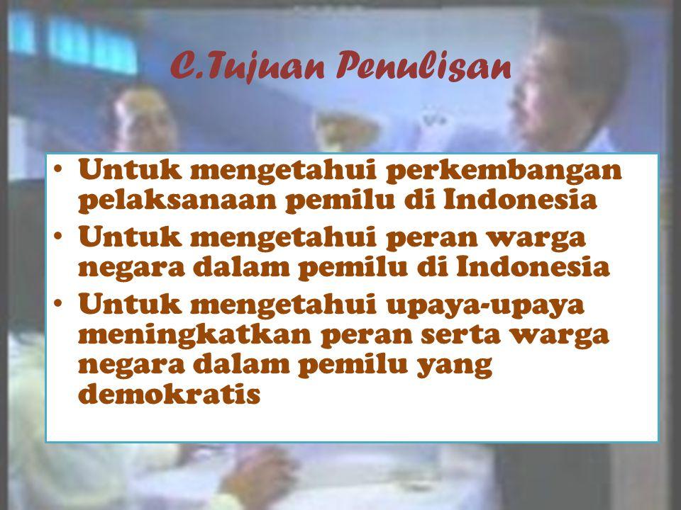 B. Rumusan Masalah • Bagaimana perkembangan pelaksanaan pemilu di indonesia pada saat ini.