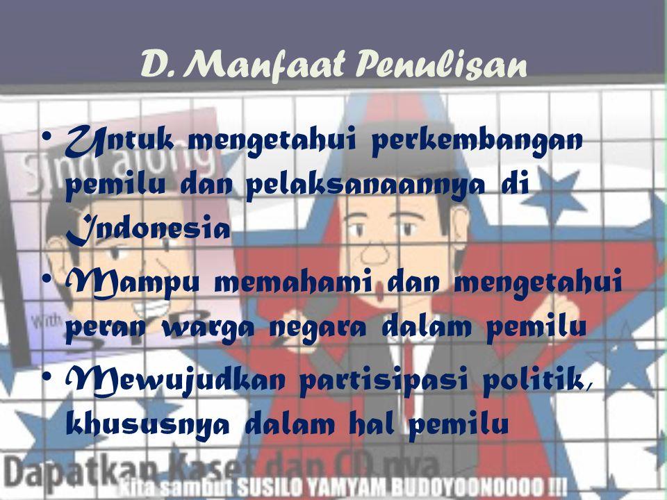 C. Tujuan Penulisan •U•Untuk mengetahui perkembangan pelaksanaan pemilu di Indonesia •U•Untuk mengetahui peran warga negara dalam pemilu di Indonesia