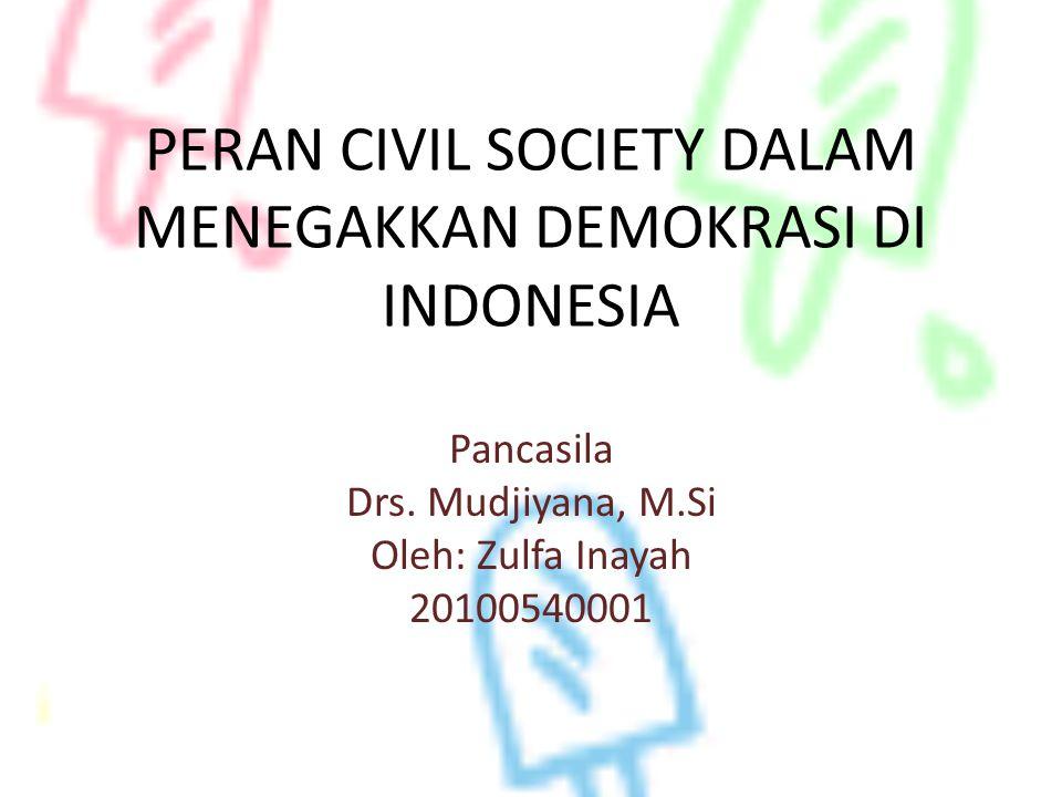 PERAN CIVIL SOCIETY DALAM MENEGAKKAN DEMOKRASI DI INDONESIA Pancasila Drs. Mudjiyana, M.Si Oleh: Zulfa Inayah 20100540001