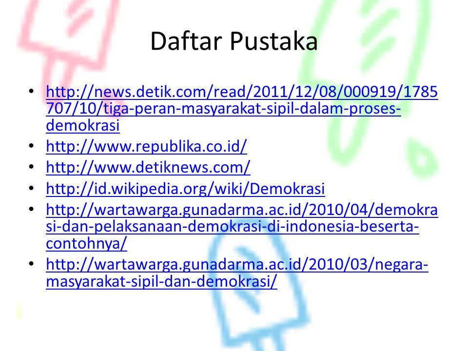 Daftar Pustaka • http://news.detik.com/read/2011/12/08/000919/1785 707/10/tiga-peran-masyarakat-sipil-dalam-proses- demokrasi http://news.detik.com/re