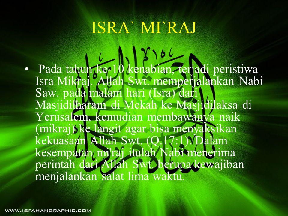 ISRA` MI`RAJ • Pada tahun ke-10 kenabian, terjadi peristiwa Isra Mikraj. Allah Swt. memperjalankan Nabi Saw. pada malam hari (Isra) dari Masjidilharam